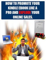 How To Promote Your Kindle Ebook Like A Pro And Explode Your Online Sales And Traffic. | Dirk Dupon |