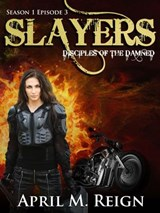 Slayers (Disciples of the Damned, #3) | April M. Reign |