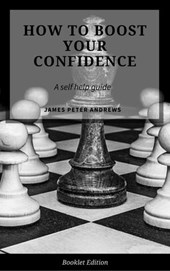 How to Boost Your Confidence (Self Help) | James Peter Andrews |