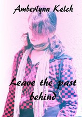 Leave The Past Behind | Amberlynn Kelch |