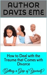 How to Deal with the Trauma that Comes with Divorce (Getting a Grip of Yourself) | Davis Eme |