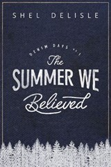 The Summer We Believed (Denim Days, #1) | Shel Delisle |