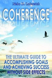 Coherence: The Ultimate Guide to Accomplishing Goals and Achieving Success Without Side Effects (Reintegration Fundamentals, #3) | Nebo D. Lukovich |