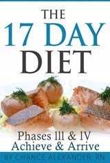 The 17 Day Diet:  Phase III & IV, Achieve & Arrive | Rn Chance Alexander |