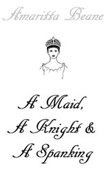 A Maid, A Knight And A Spanking | Amaritta Beane |