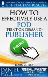 How to Effectively Use a POD (Print on Demand) Publisher (Real Fast Results, #22) | Daniel Hall |