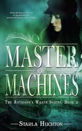 Master of Machines (Antigone's Wrath, #2) | Starla Huchton |