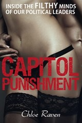 Capitol Punishment: Inside the Filthy Minds of our Political Leaders | Chloe Raven |
