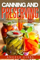 Canning and Preserving: Easy Recipes for Canning Vegetables, Fruits, Meats, and Fish at Home
