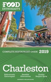 Charleston - 2019 - The Food Enthusiast's Complete Restaurant Guide