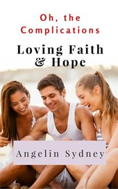 Loving Faith and Hope (Oh, the Complications, #1) | Angelin Sydney |