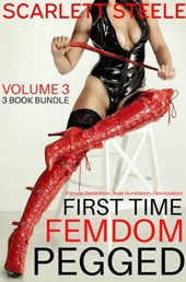 First Time Femdom Pegged (Female Domination, Male Humiliation, Feminization) - Volume 3 - 3 Book Bundle