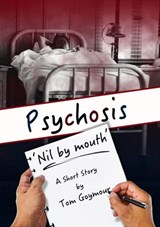 PSYCHOSIS: 'Nil by mouth' | Tom Goymour |