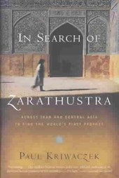 In Search of Zarathustra | Paul Kriwaczek |