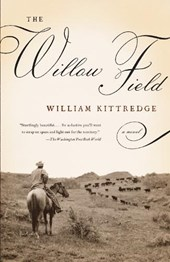 The Willow Field | William Kittredge |