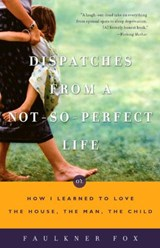 Dispatches from a Not-So-Perfect Life | Faulkner Fox |