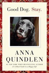 Good Dog. Stay. | Anna Quindlen |