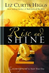 Rise and Shine | Liz Curtis Higgs |