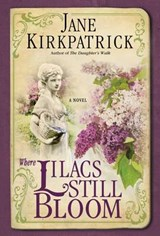 Where Lilacs Still Bloom | Jane Kirkpatrick |