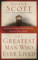 The Greatest Man Who Ever Lived | Steven K. Scott |