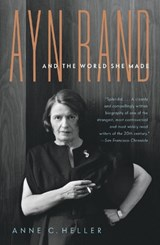 Ayn Rand and the World She Made | Anne C. Heller |