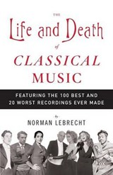 The Life and Death of Classical Music | Norman Lebrecht |