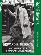 Edward R. Murrow and the Birth of Broadcast Journalism | Bob Edwards |