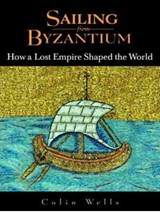 Sailing from Byzantium | Colin Wells |