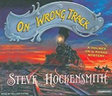 On the Wrong Track | Steve Hockensmith |