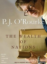 P. J. O'Rourke on the Wealth of Nations | P. J. O'rourke |