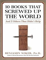 10 Books That Screwed Up the World | Benjamin Wiker |
