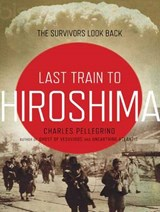 The Last Train from Hiroshima | Charles Pellegrino |