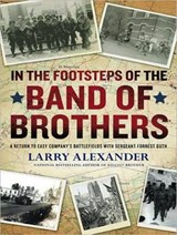 In the Footsteps of the Band of Brothers | Larry Alexander |