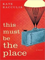 This Must Be the Place | Kate Racculia |