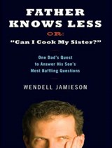Father Knows Less, Or | Wendell Jamieson |