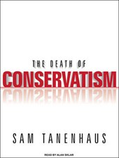 The Death of Conservatism | Sam Tanenhaus |