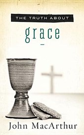 The Truth about Grace | John F. MacArthur |