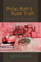 Philip Roth's Rude Truth | Ross Posnock |