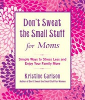Don't Sweat the Small Stuff for Moms | Kristine Carlson |