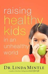 Raising Healthy Kids in an Unhealthy World | Linda Mintle |