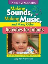 Making Sounds, Making Music, & Many Other Activities for Infants | Judy Herr |