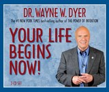 Your Life Begins Now | Wayne W Dyer |
