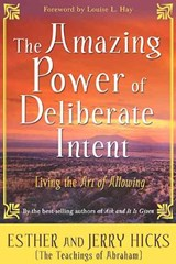 The Amazing Power of Deliberate Intent | Hicks, Esther ; Hicks, Jerry |