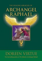 The Healing Miracles of Archangel Raphael | Doreen Virtue |