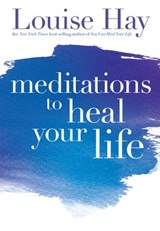 Meditations to Heal Your Life | Louise Hay |