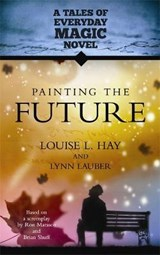 Painting the Future | Hay, Louise L. ; Lauber, Lynn |