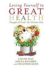 Loving Yourself to Great Health | Hay, Louise ; Khadro, Ahlea ; Dane, Heather |