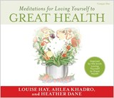 Meditations for Loving Yourself to Great Health | Louise Hay |