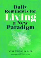 Daily Reminders for Living a New Paradigm | Anne Wilson Schaef |