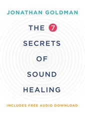 The 7 Secrets of Sound Healing Revised Edition | Jonathan Goldman |